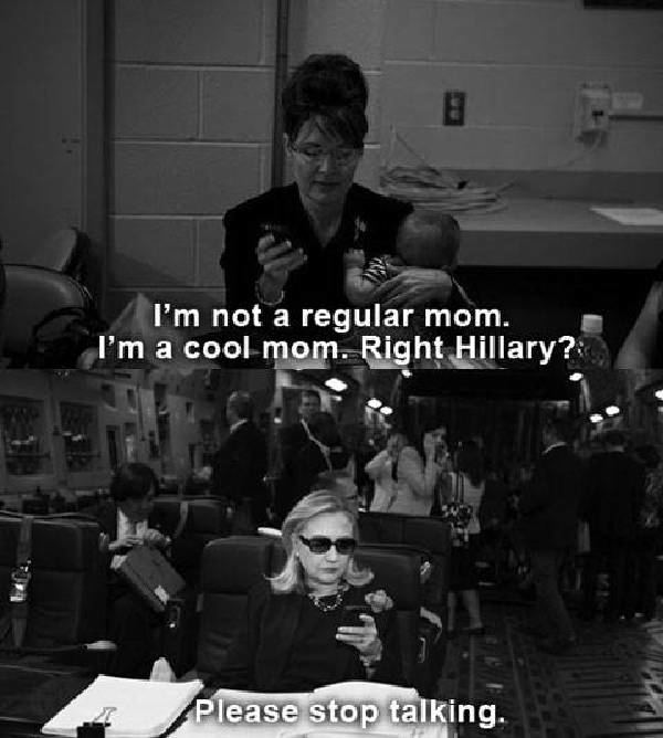 hillary palin cool mom A Message To The Newly Retired Hillary Clinton